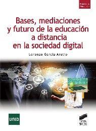 Bases, mediaciones y futuro de la educación a distancia en la sociedad digital. Lorenzo García Areito. Síntesis, 2014