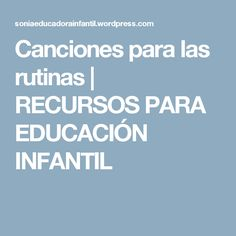 Canciones para las rutinas | RECURSOS PARA EDUCACIÓN INFANTIL Activities To Do With Toddlers, Baby Sign Language, Teaching Time, Class Decoration, Home Schooling, Classroom Management, Elementary Schools, Teacher, Songs