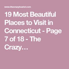 19 Most Beautiful Places to Visit in Connecticut - Page 7 of 18 - The Crazy…