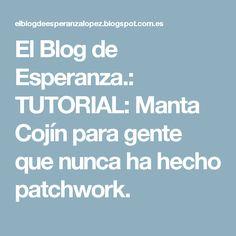 El Blog de Esperanza.: TUTORIAL: Manta Cojín para gente que nunca ha hecho patchwork. Patch Quilt, Quilt Blocks, Patches, Quilts, Photo And Video, Gadgets, Tutorials, Sewing, Patchwork Cushion