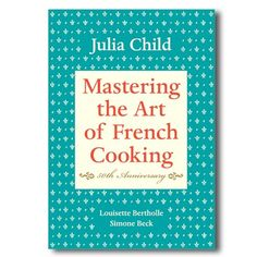 Mastering the Art of French Cooking Cookbook     I NEED this book! Bon appetit!!!