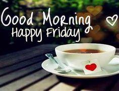 * Good morning. Happy Friday