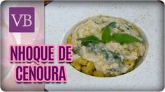 Nhoque de Cenoura Com Molho Branco de Espinafre - Você Bonita (03/04/17)