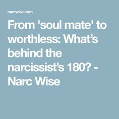 From 'soul mate' to worthless: What's behind the narcissist's 180? - Narc Wise