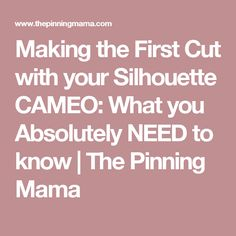 Making the First Cut with your Silhouette CAMEO: What you Absolutely NEED to know | The Pinning Mama