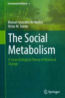 The social metabolism : a socio-ecological theory of historical change / by Manuel González de Molina, Víctor M. Toledo