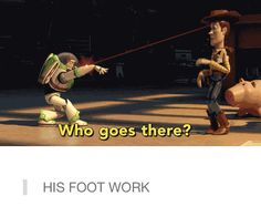 Buzz's fancy footwork. One of the animators was a flamenco dancer and he animated Buzz's movements!