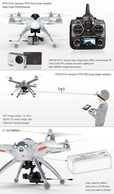 Walkera QR X350PRO FPV1: 11.V 3S QuadCopter! Newest GPS control system (DEVO-M). Control range & video range reach up to 2KM (FPV image range can reach to 250m). Flight time up to 25mins.                         Equipped with brushless gimbal G-2D. Equipped with iLOOK Camera. 5.8G emitter and camera will be all in one on the iLOOK camera. G-2D Gimbal: Designed for intensive flight.   Provides super stable aerial photography and Videos.                 Supports iLOOK / GoPro Hero3.