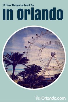 15 new things to see and do in Orlando in 2015 #Orlando #new #todo #vacation…