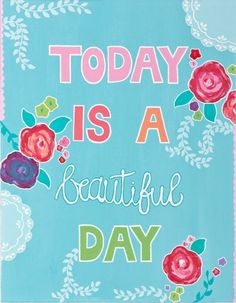 Today is a beautiful day!!....go out and enjoy it!