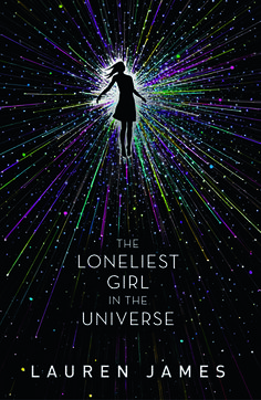 Expected publication: September 7th 2017 The Loneliest Girl in the Universe by Lauren James