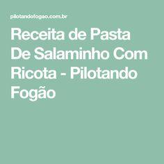 Receita de Pasta De Salaminho Com Ricota - Pilotando Fogão