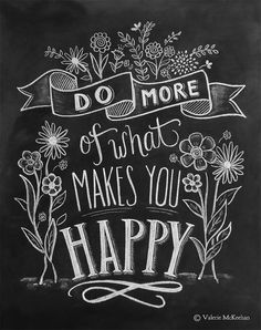 Do More Of What Makes You Happy - Motivational Print - Flower Illustration - Hand Lettering -Chalkboard Art - Chalk Art