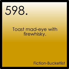 Toast Mad-Eye with Firewhiskey. (It drives me crazy nothing is capitalized).