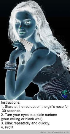 I swear i saw beyonce on my cieling lol this is creepy. Stare at the red dot on the girl's nose for 30 seconds. Then look at the ceiling (or any white surface) and blink really quickly a few times. You will be amazed to see colorful girl. Funny Illusions, Cool Optical Illusions, Eye Illusions, Colour Illusions, Amazing Optical Illusions, Art Optical, Eye Tricks, Mind Tricks, Mind Reading Tricks