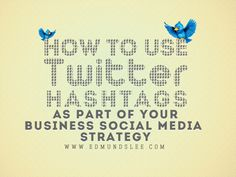 How to Use Twitter Hashtags As Part Of Your Business SocialMedia Strategy - http://edmundslee.com/how-use-twitter-hashtags-as-part-of-your-business-social-media-strategy/