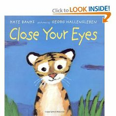 Close Your Eyes by Kate Banks. $12.23. Publication: September 24, 2002. Publisher: Farrar, Straus and Giroux; 1st edition (September 24, 2002). 36 pages. Author: Kate Banks