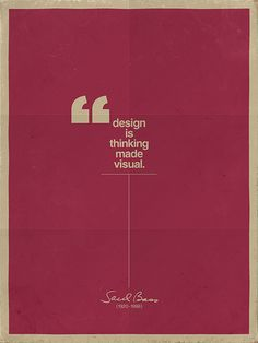 """""""Design is thinking made visual."""" This quote by graphic designer Saul Bass, who created a number of the most recognizable logos in the world, is illustrated here in a simple but effective composition."""
