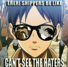 Ereri shippers be like can't see the haters