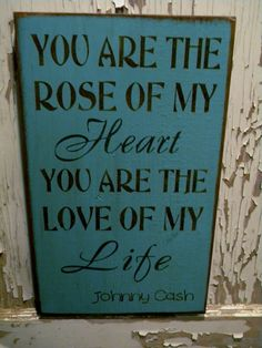 You are the rose of my heart You are the love of my by Wildoaks, $26.00