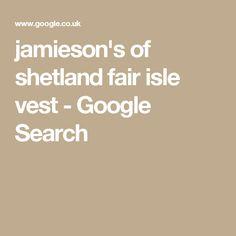 jamieson's of shetland fair isle vest - Google Search