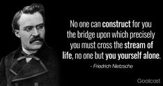 One of the most influential of all modern thinkers, Friedrich Nietzsche was a German philosopher, classical scholar, poet and philologist. Here are 21 Friedrich Nietzsche quotes that will challenge the way you think. Friedrich Nietzsche, Frederick Nietzsche Quotes, New Quotes, Change Quotes, Happy Quotes, Wisdom Quotes, Funny Quotes, Inspirational Quotes, Motivational