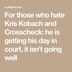 For those who hate Kris Kobach and Crosscheck: he is getting his day in court, it isn't going well