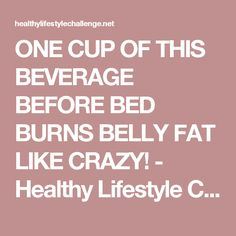 ONE CUP OF THIS BEVERAGE BEFORE BED BURNS BELLY FAT LIKE CRAZY! - Healthy Lifestyle Challenge