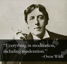 Everything in moderation, including moderation. ~Oscar Wilde quote. Site includes 15 Wilde witticisms...