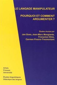 Le langage manipulateur : pourquoi et comment argumenter? / études réunis par Jan Goes ... [et al.] - Arras : Artois Presses Université, 2014