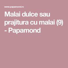 Malai dulce sau prajitura cu malai (9) - Papamond