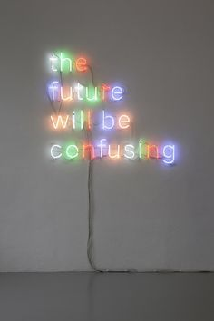The future will be confusing...