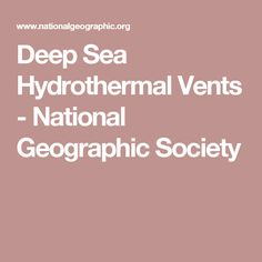 Deep Sea Hydrothermal Vents - National Geographic Society