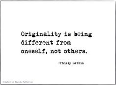 Originality is being different from oneself, not others. Philip Larkin Poems, True Quotes, Book Quotes, Soft Words, Famous Author Quotes, 7 Eleven, Create Words, Literary Quotes