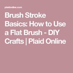 Brush Stroke Basics: How to Use a Flat Brush - DIY Crafts | Plaid Online Flat Brush, Painting Tips, Rock Painting, Brush Strokes, Being Used, Painted Rocks, Projects To Try, Diy Crafts, Plaid