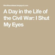 A Day in the Life of the Civil War: I Shut My Eyes