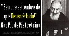 """""""Sempre se lembre de que Deus vê tudo!"""" São Pio de Pietrelcina #Deus #PadrePio #SãoPio"""
