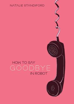 'How To Say Goodbye In Robot' By Natalie Standiford