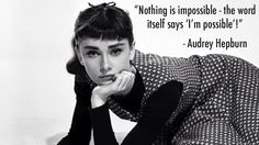 Audrey Hepburn quote - impossible!