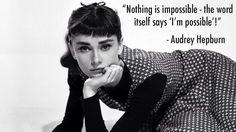Audrey Hepburn quote - impossible!