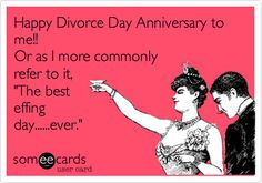 Happy Divorce Day Anniversary to me!! Or as I more commonly refer to it, 'The best effing day......ever.'