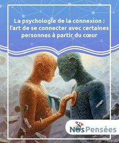 """La psychologie de la connexion : l'art de se connecter avec certaines personnes à partir du cœur La psychologie de la #connexion nous apprend que coïncider avec #certaines personnes n'est pas la même chose que """"se #connecter"""" avec elles. #Psychologie"""