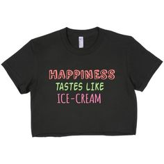 Happiness tastes sweet. Happiness tastesdelicious.Happiness tastes like ice-cream.  Be happy everyday with this comfy, cute crop top.   Made of fine Jersey cotton for maximum comfort   Ability to stand up to a washing machine and maintain size so you don't have to worry about shrinkages   Formfit   Double stitchedfor lightness and durability   Made in the USA   Ships within 3-5 days