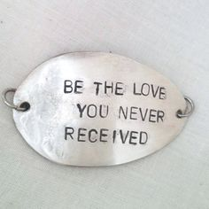 Check out this item in my Etsy shop https://www.etsy.com/listing/491480819/be-the-love-you-never-received-upcycled