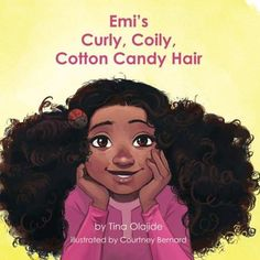 Emi's Curly Coily, Cotton Candy Hair by Tina Olajide. In this story Emi shares a positive message about her Curly, Coily, Cotton Candy Hair and what she likes most about it. Books For Black Girls, Black Kids, Black Books, Black Women, Black Child, Young Black, African American Books, American Children, American Baby