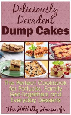 Dump Cake Recipes - Desserts So Easy Even Kids Can Make Them (Hillbilly Housewife Cookbooks)