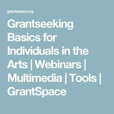 Grantseeking Basics for Individuals in the Arts | Webinars | Multimedia | Tools | GrantSpace