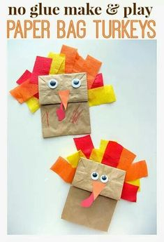 NO GLUE Turkey puppet:   Paper bag, scissors, googly eyes, double sided tape (placed along the edge of the back), crepe paper, construction paper.