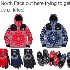 """""""North Face out here trying to get us all kileld"""", The North Face, winter apparel, gloves, shoes, jacket, blue, black, red, bloods and crips, gang colors, gangs, funny, meme, lol"""
