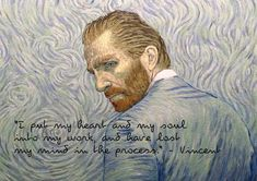"""""""I put my heart and my soul into my work, and have lost my mind in the process."""""""